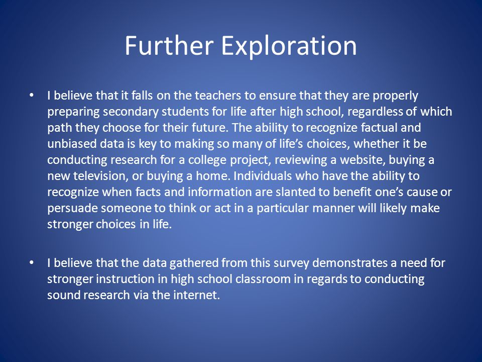 Further Exploration I believe that it falls on the teachers to ensure that they are properly preparing secondary students for life after high school,