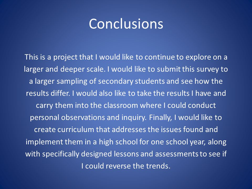 Conclusions This is a project that I would like to continue to explore on a larger and deeper scale. I would like to submit this survey to a larger sa