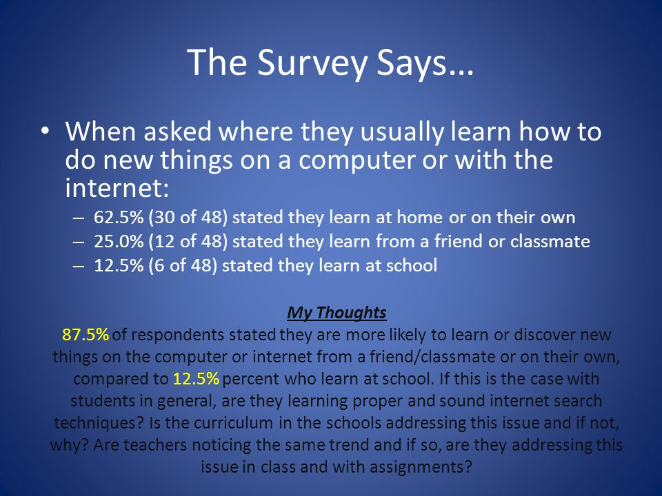 The Survey Says… When asked where they usually learn how to do new things on a computer or with the internet: – 62.5% (30 of 48) stated they learn at