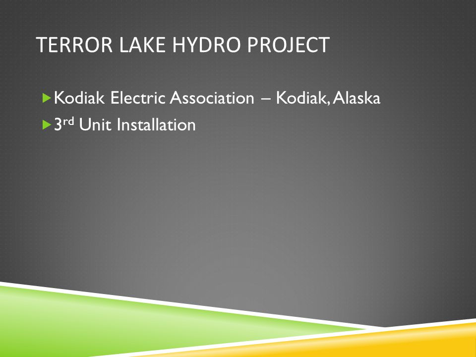 TERROR LAKE HYDRO PROJECT Kodiak Electric Association – Kodiak, Alaska 3 rd Unit Installation
