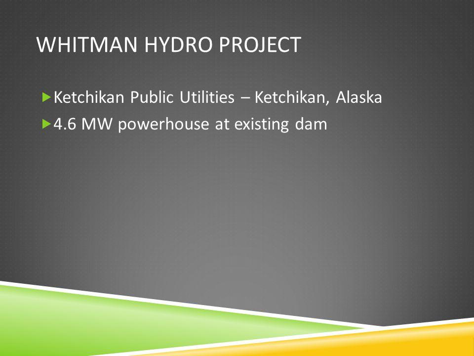 WHITMAN HYDRO PROJECT Ketchikan Public Utilities – Ketchikan, Alaska 4.6 MW powerhouse at existing dam