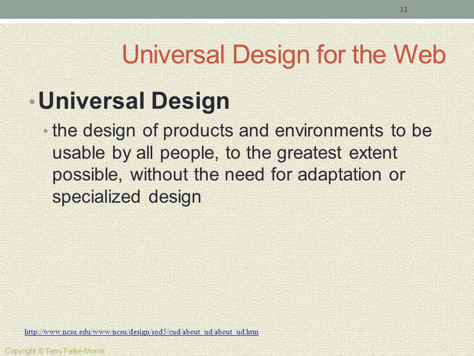 Universal Design for the Web Universal Design the design of products and environments to be usable by all people, to the greatest extent possible, wit