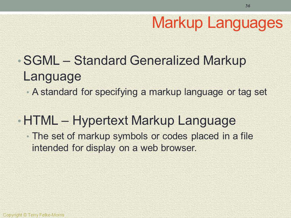 Markup Languages SGML – Standard Generalized Markup Language A standard for specifying a markup language or tag set HTML – Hypertext Markup Language T