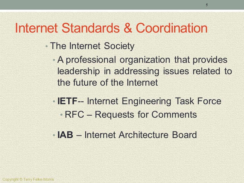 Internet Standards & Coordination The Internet Society A professional organization that provides leadership in addressing issues related to the future