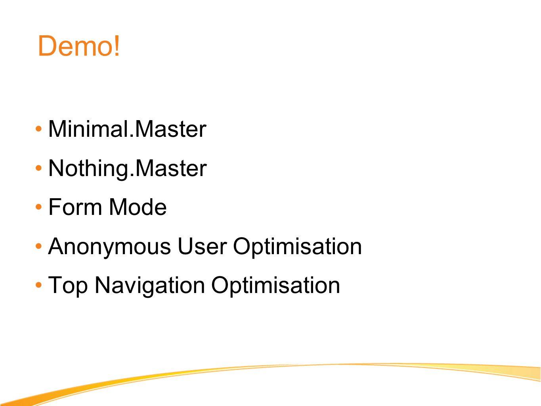 Demo! Minimal.Master Nothing.Master Form Mode Anonymous User Optimisation Top Navigation Optimisation