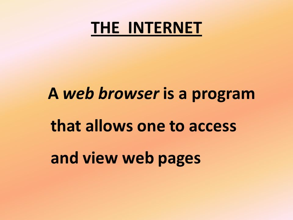 THE INTERNET What is a web browser
