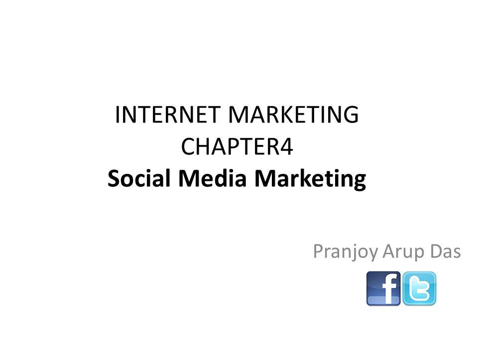 INTERNET MARKETING CHAPTER4 Social Media Marketing Pranjoy Arup Das