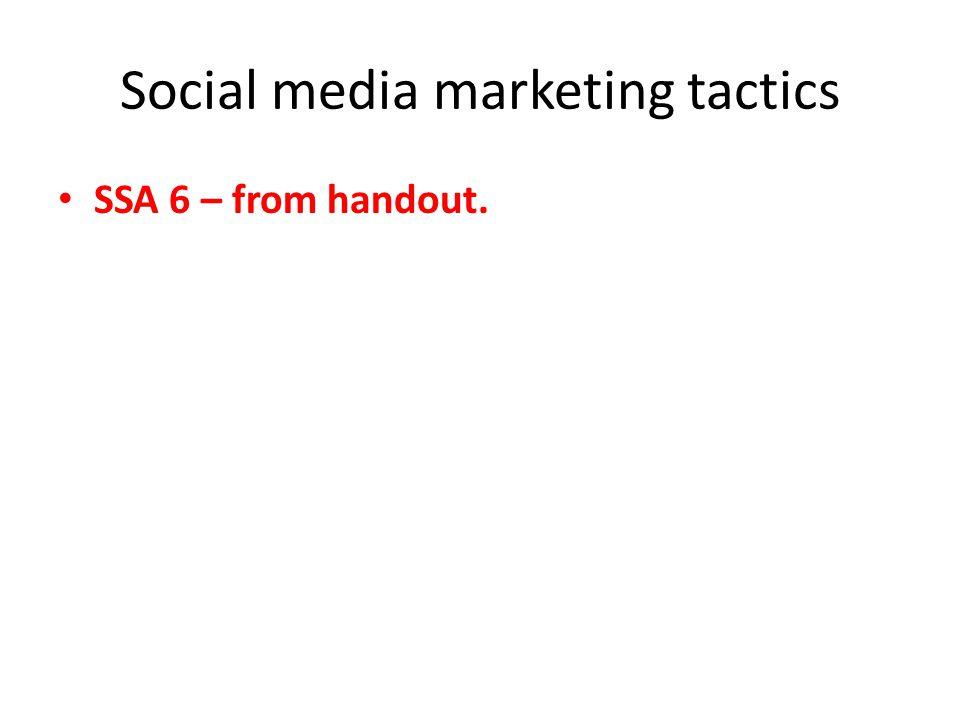 Social media marketing tactics SSA 6 – from handout.