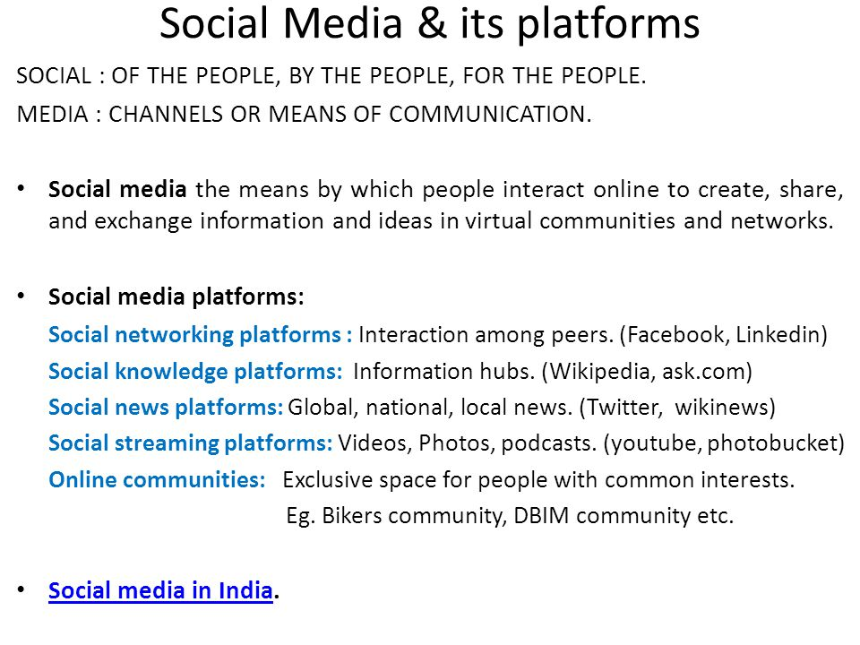 Social Media & its platforms SOCIAL : OF THE PEOPLE, BY THE PEOPLE, FOR THE PEOPLE.