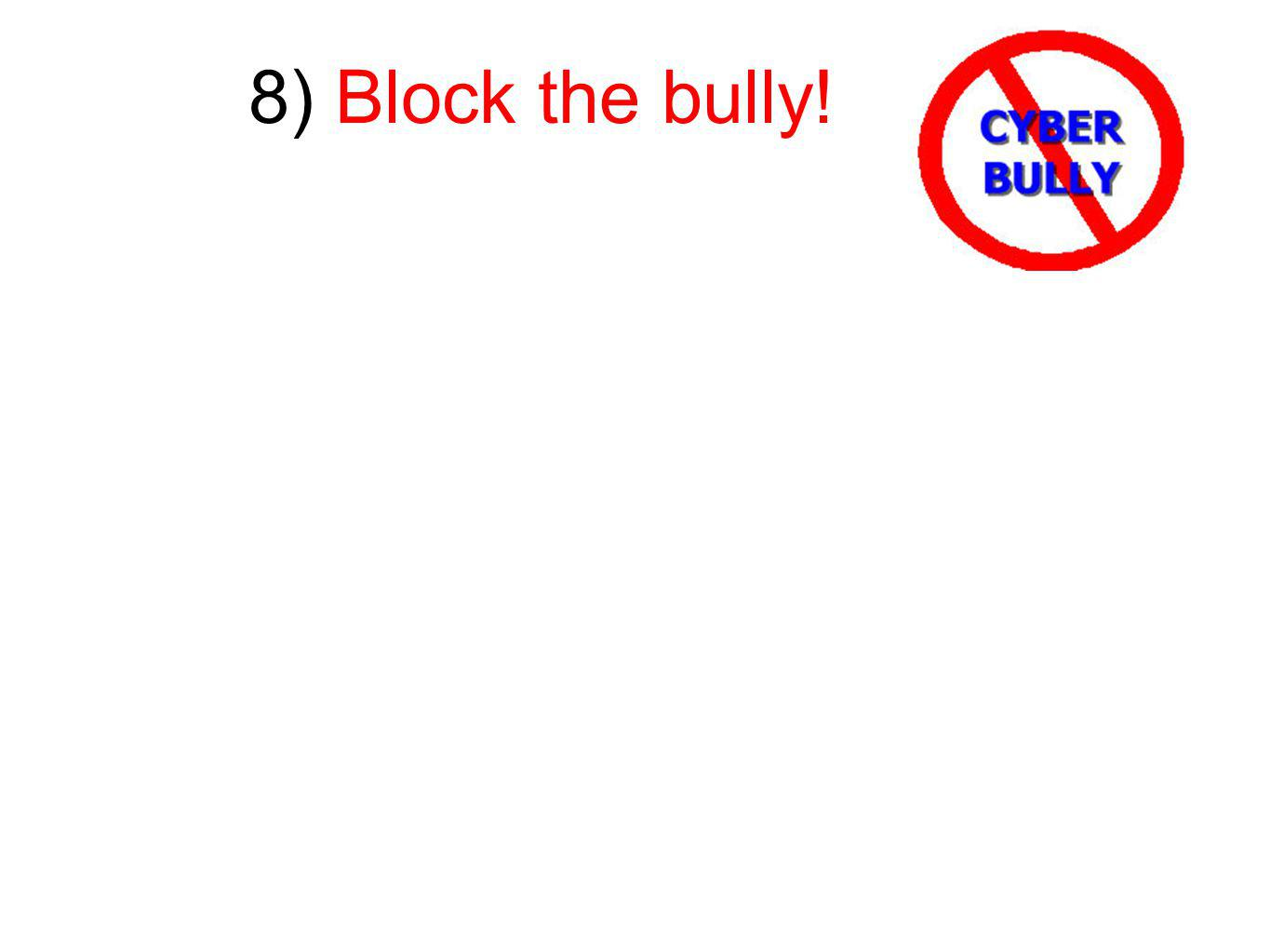 8) Block the bully!