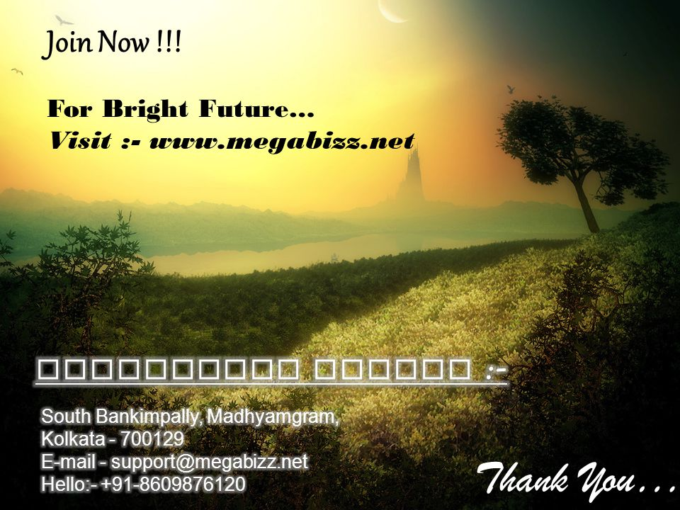 Join Now !!! For Bright Future… Visit :- www.megabizz.net Thank You… Re