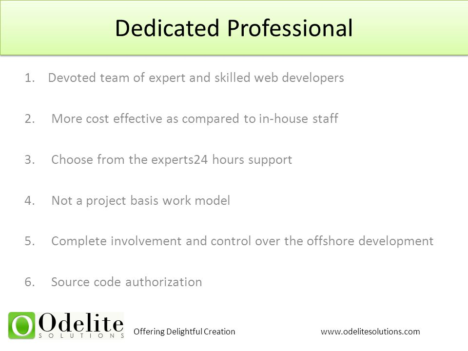 Offering Delightful Creation www.odelitesolutions.com Dedicated Professional 1.Devoted team of expert and skilled web developers 2. More cost effectiv