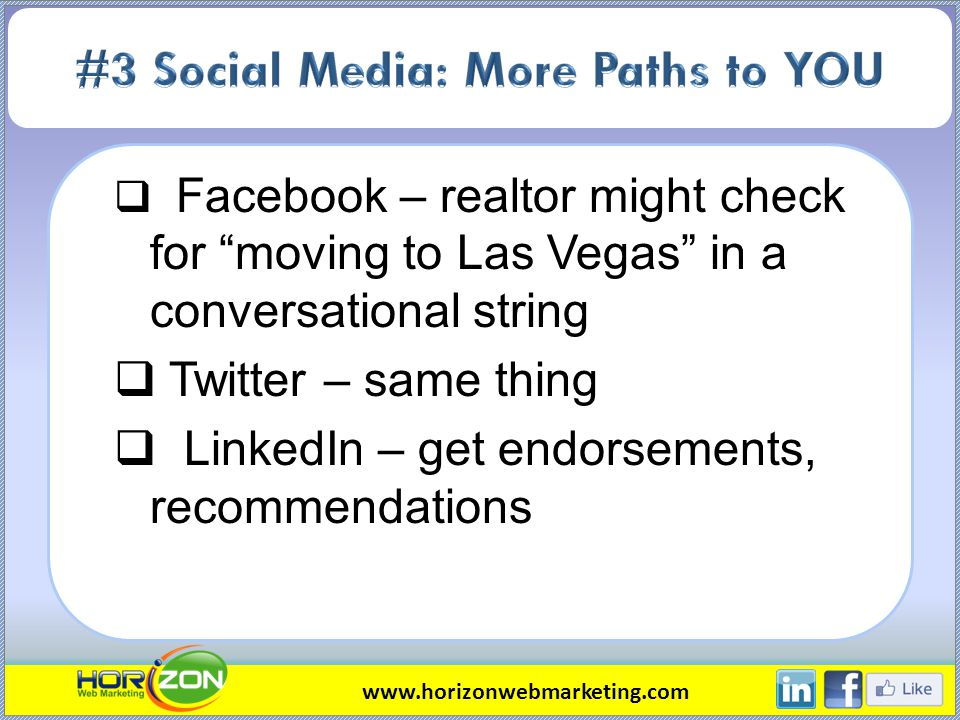 Facebook – realtor might check for moving to Las Vegas in a conversational string Twitter – same thing LinkedIn – get endorsements, recommendations ww