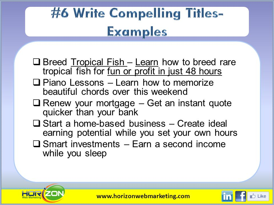 Breed Tropical Fish – Learn how to breed rare tropical fish for fun or profit in just 48 hours Piano Lessons – Learn how to memorize beautiful chords over this weekend Renew your mortgage – Get an instant quote quicker than your bank Start a home-based business – Create ideal earning potential while you set your own hours Smart investments – Earn a second income while you sleep www.horizonwebmarketing.com