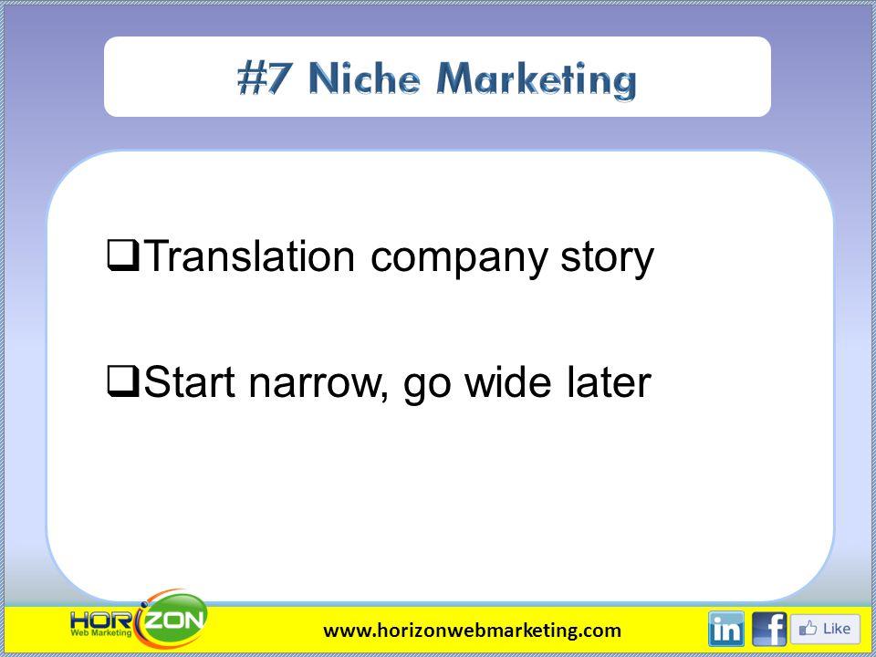Translation company story Start narrow, go wide later www.horizonwebmarketing.com