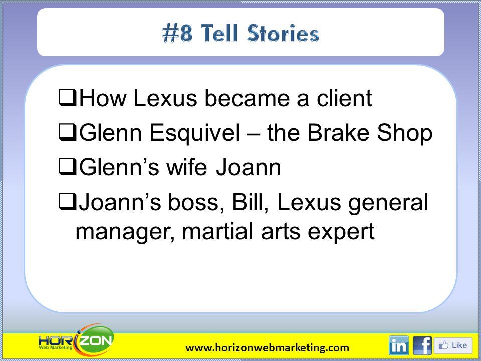 How Lexus became a client Glenn Esquivel – the Brake Shop Glenns wife Joann Joanns boss, Bill, Lexus general manager, martial arts expert www.horizonwebmarketing.com