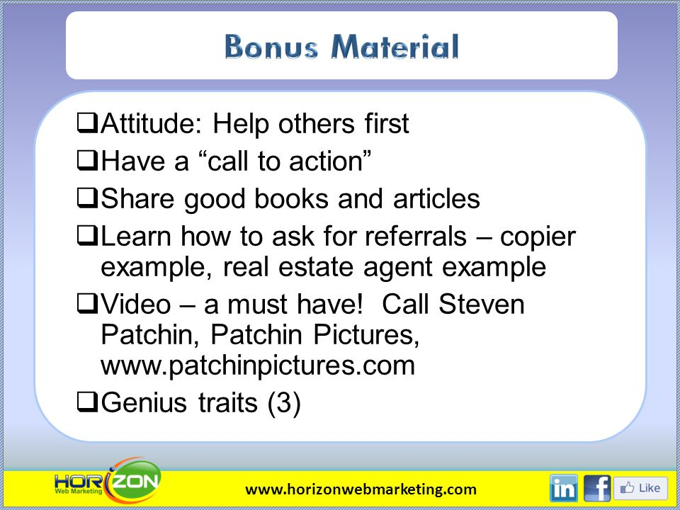 Attitude: Help others first Have a call to action Share good books and articles Learn how to ask for referrals – copier example, real estate agent example Video – a must have.