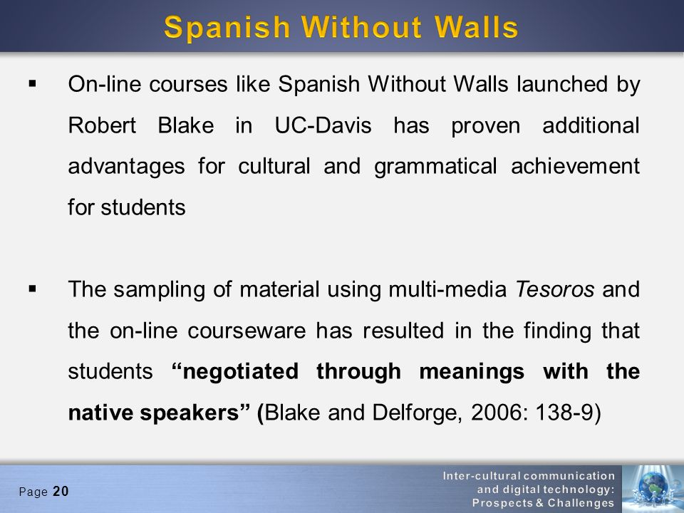 Page 20 On-line courses like Spanish Without Walls launched by Robert Blake in UC-Davis has proven additional advantages for cultural and grammatical