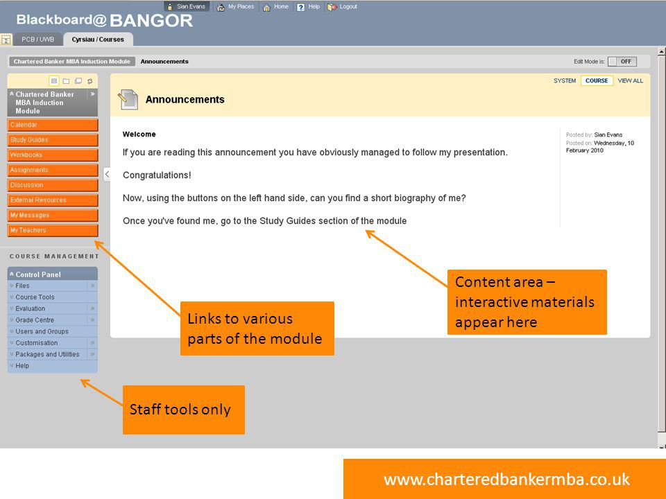www.charteredbankermba.co.uk Chartered Banker MBA Programme Content area – interactive materials appear here Links to various parts of the module Staf