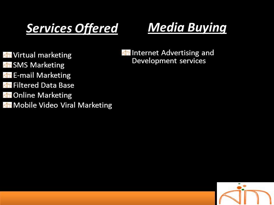 Virtual marketing SMS Marketing E-mail Marketing Filtered Data Base Online Marketing Mobile Video Viral Marketing Internet Advertising and Development