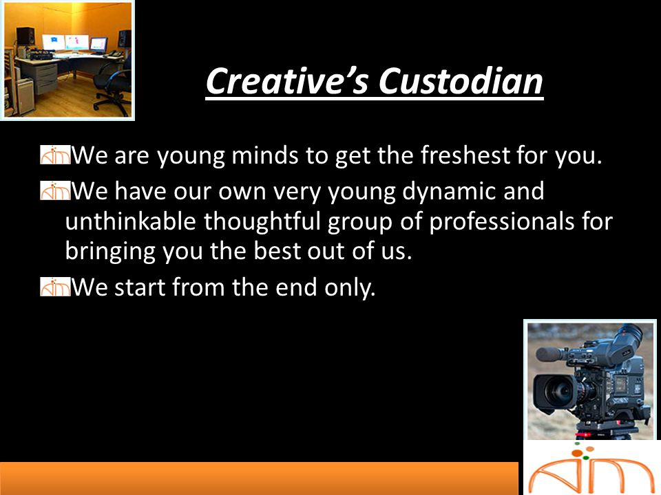 Creatives Custodian We are young minds to get the freshest for you. We have our own very young dynamic and unthinkable thoughtful group of professiona