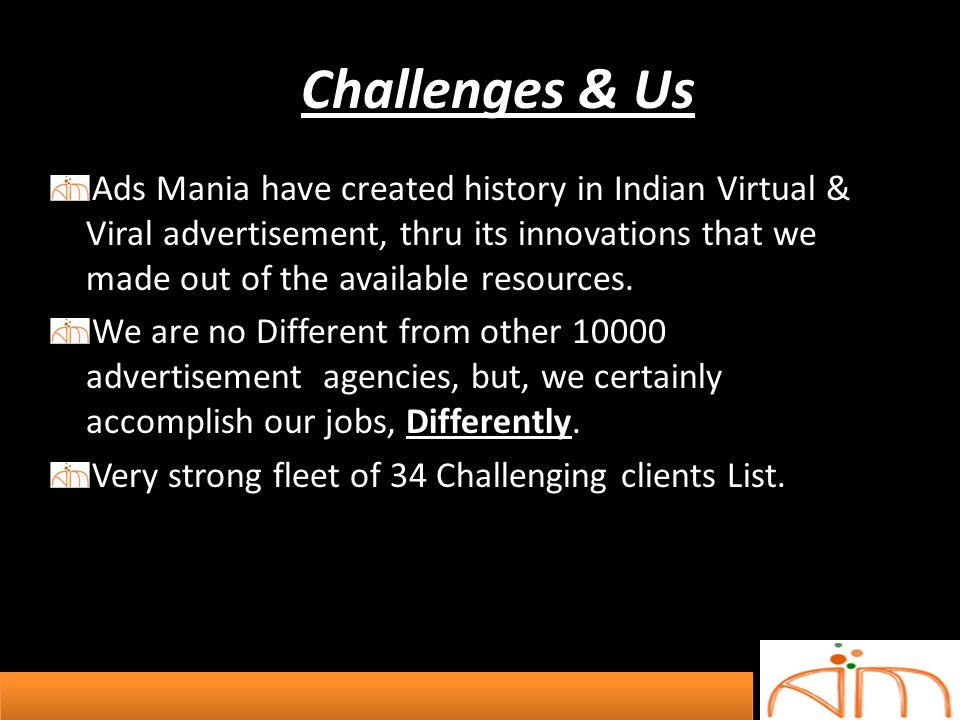 Challenges & Us Ads Mania have created history in Indian Virtual & Viral advertisement, thru its innovations that we made out of the available resourc