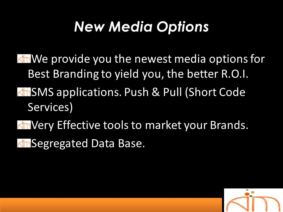 New Media Options We provide you the newest media options for Best Branding to yield you, the better R.O.I. SMS applications. Push & Pull (Short Code