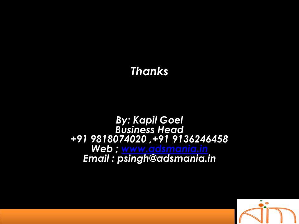 Thanks By: Kapil Goel Business Head +91 9818074020,+91 9136246458 Web ; www.adsmania.inwww.adsmania.in Email : psingh@adsmania.in