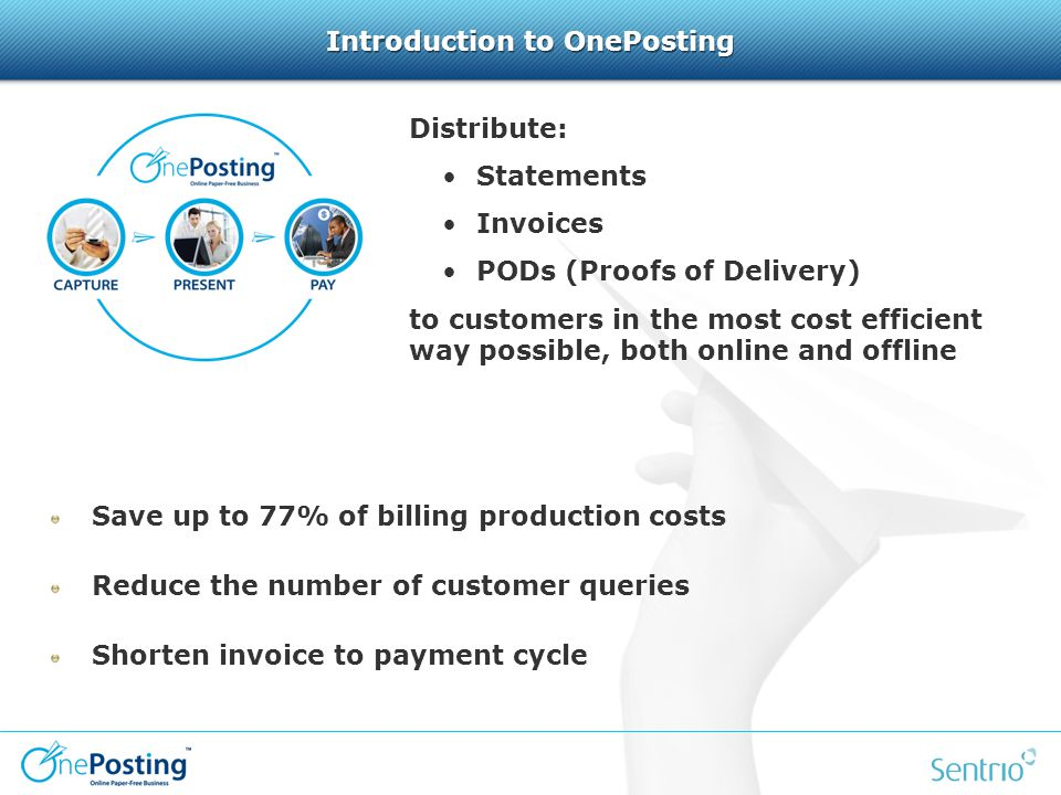 Save up to 77% of billing production costs Reduce the number of customer queries Shorten invoice to payment cycle Distribute: Statements Invoices PODs (Proofs of Delivery) to customers in the most cost efficient way possible, both online and offline