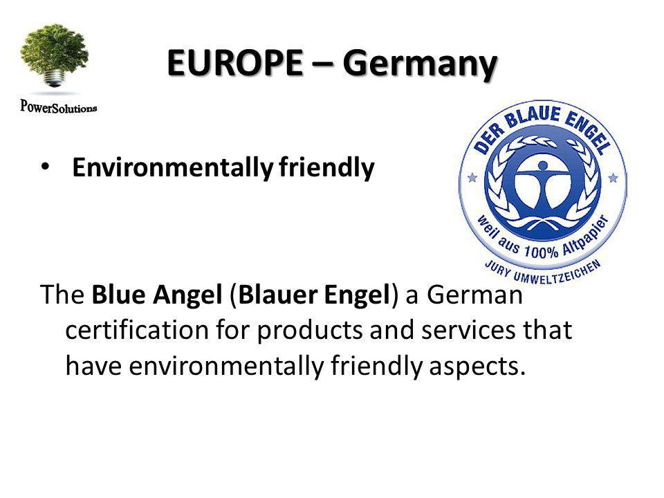 EUROPE – Germany Environmentally friendly The Blue Angel (Blauer Engel) a German certification for products and services that have environmentally friendly aspects.