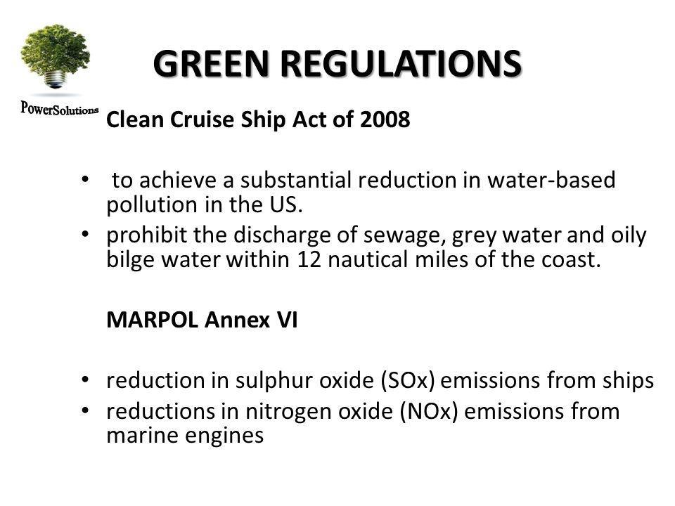 GREEN REGULATIONS Clean Cruise Ship Act of 2008 to achieve a substantial reduction in water-based pollution in the US.