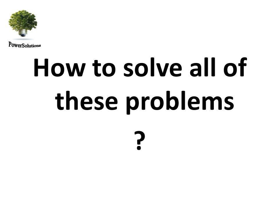 How to solve all of these problems