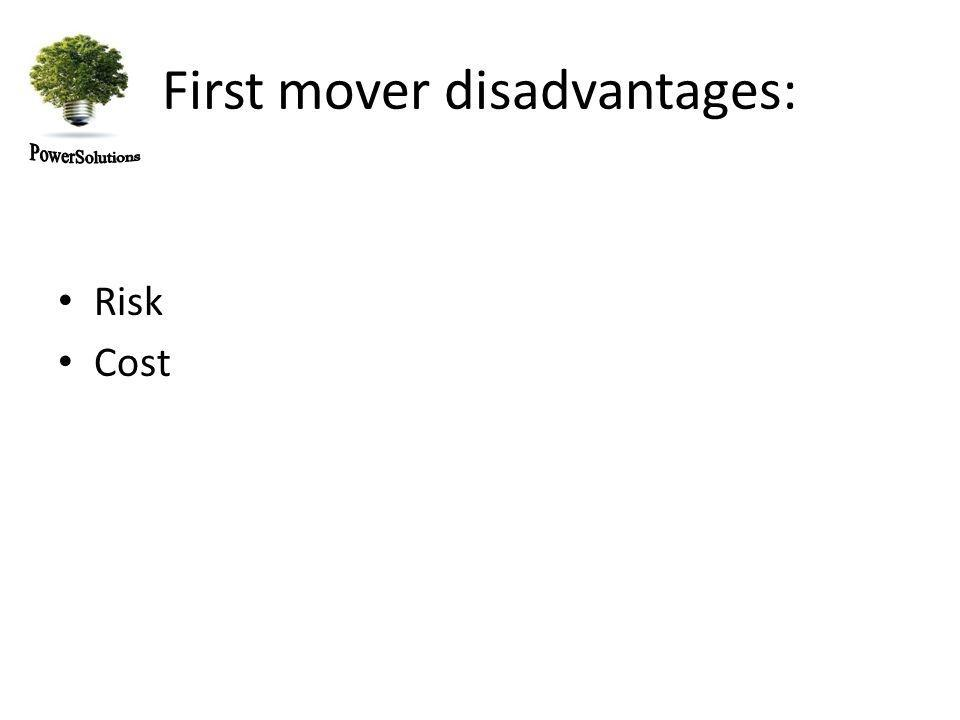 First mover disadvantages: Risk Cost