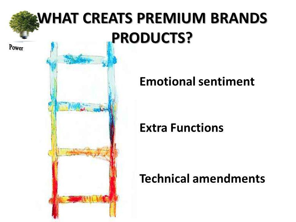 WHAT CREATS PREMIUM BRANDS PRODUCTS Technical amendments Extra Functions Emotional sentiment