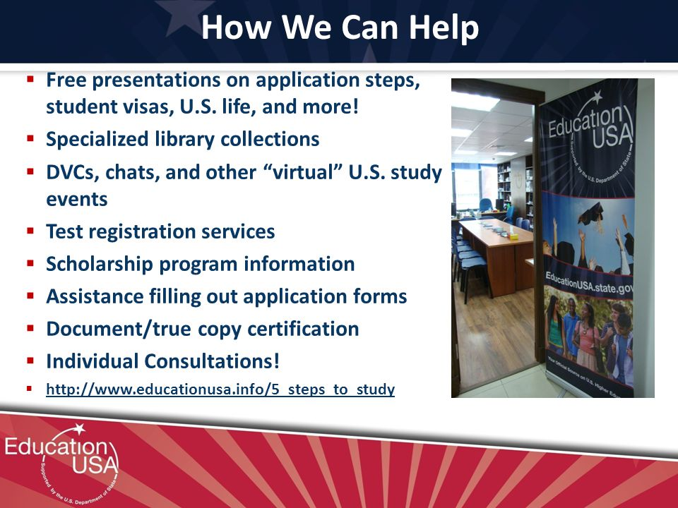 How We Can Help Free presentations on application steps, student visas, U.S.