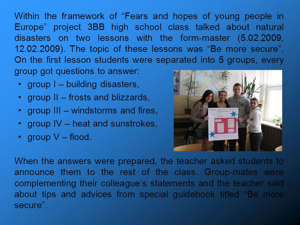Within the framework of Fears and hopes of young people in Europe project 3BB high school class talked about natural disasters on two lessons with the