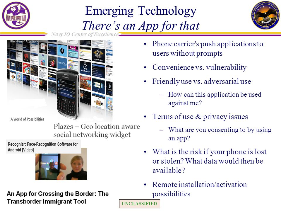 UNCLASSIFIED Navy IO Center of Excellence Emerging Technology Theres an App for that Phone carrier's push applications to users without prompts Conven