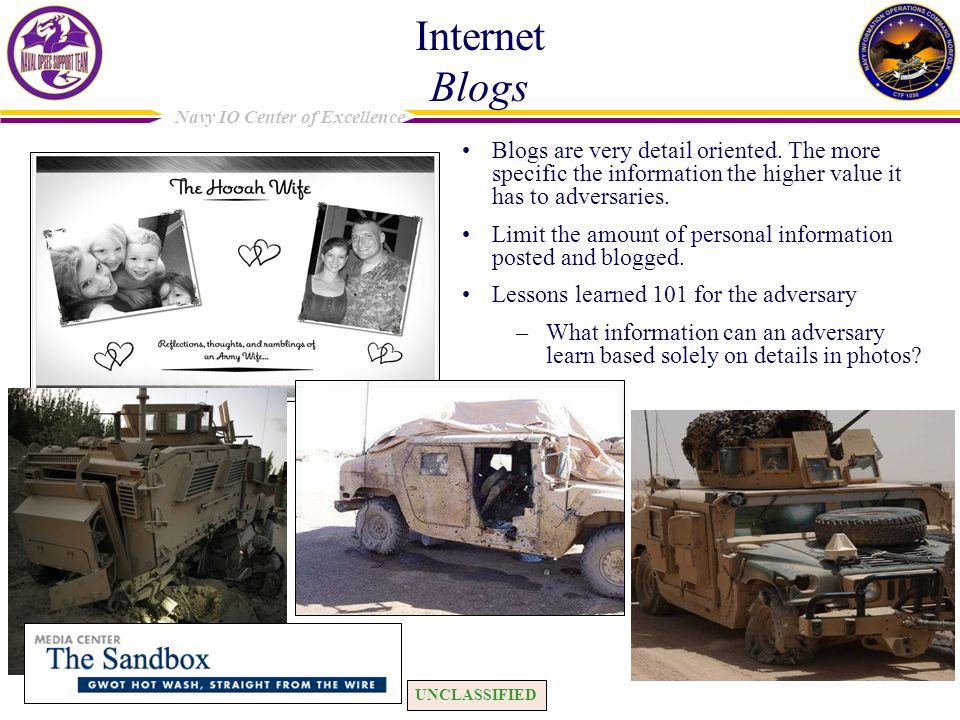 UNCLASSIFIED Navy IO Center of Excellence Internet Blogs Blogs are very detail oriented.