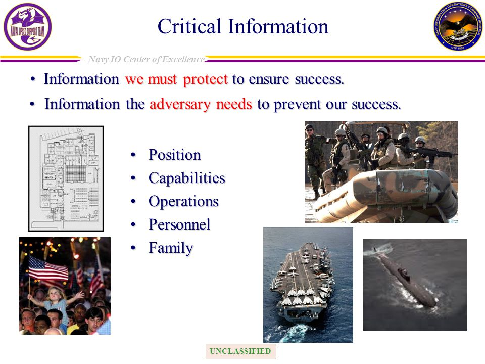 UNCLASSIFIED Navy IO Center of Excellence Information the adversary needs to prevent our success.Information the adversary needs to prevent our success.