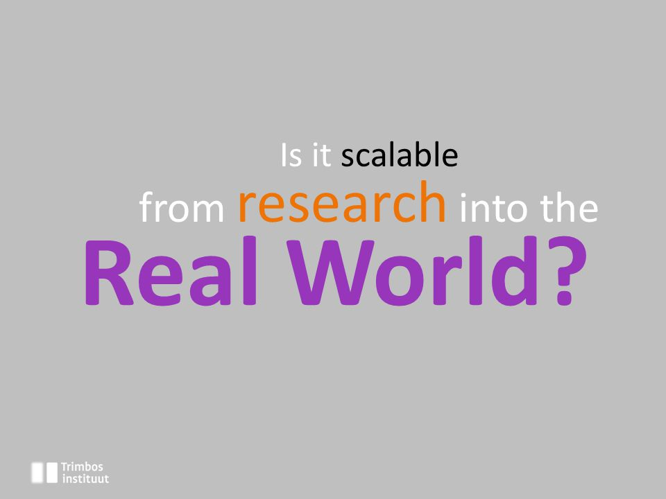 Is it scalable from research into the Real World?