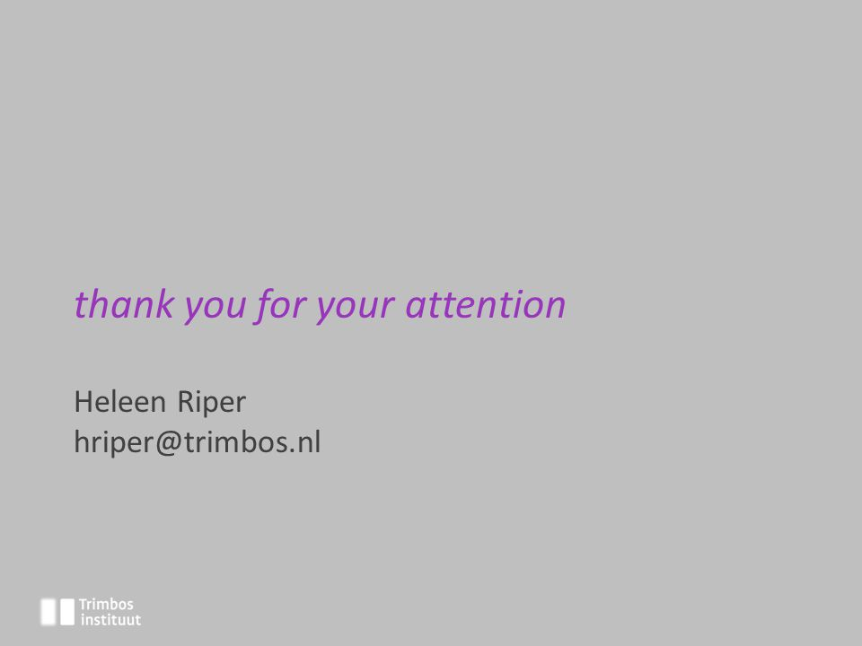 thank you for your attention Heleen Riper hriper@trimbos.nl
