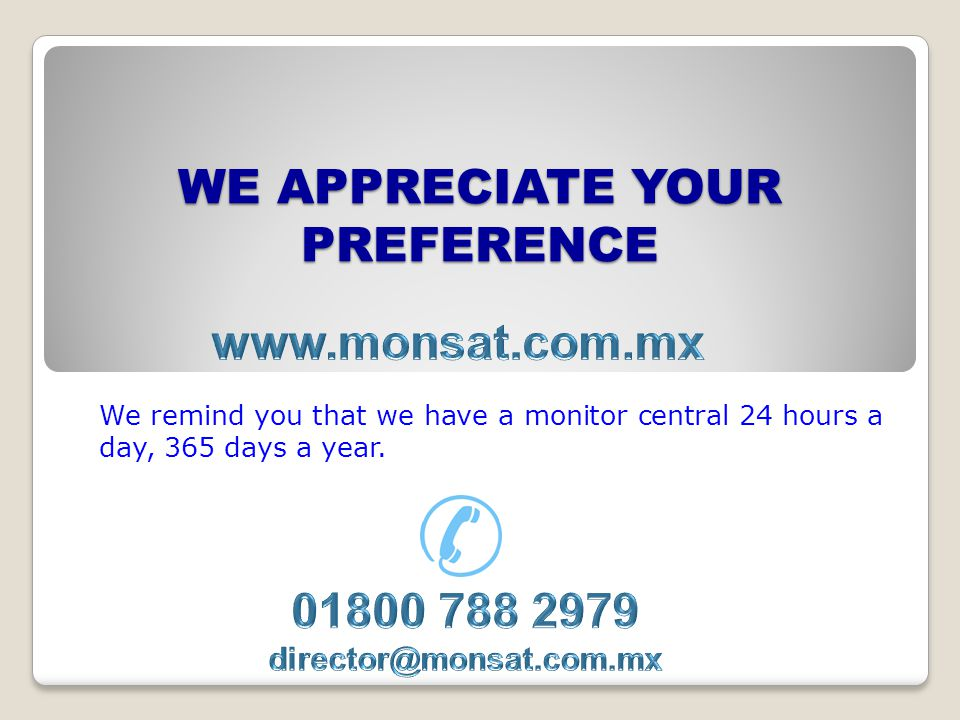 WE APPRECIATE YOUR PREFERENCE We remind you that we have a monitor central 24 hours a day, 365 days a year.