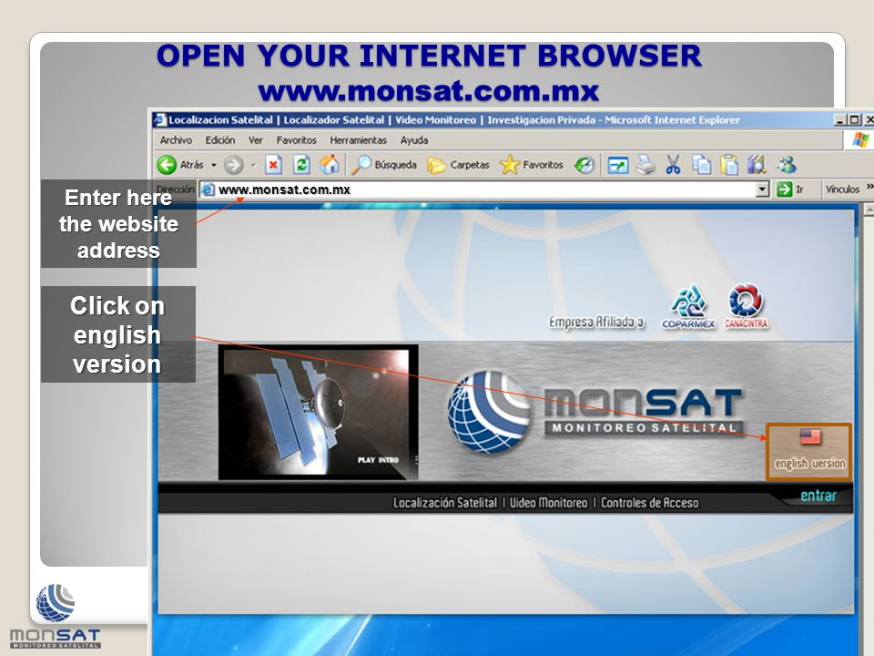 OPEN YOUR INTERNET BROWSER www.monsat.com.mx The website now will be in english Click on enter www.monsat.com.mx