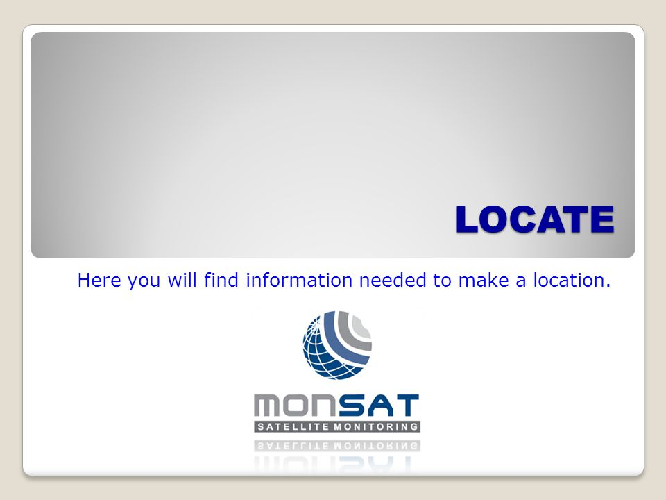 LOCATE Here you will find information needed to make a location.