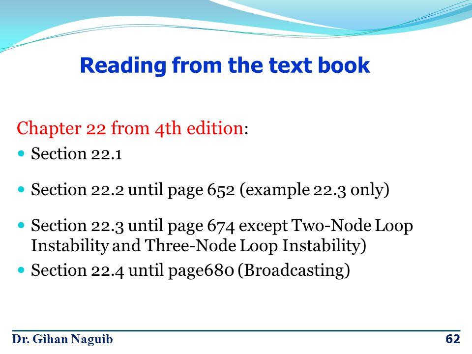 Dr. Gihan Naguib 62 Chapter 22 from 4th edition : Section 22.1 Section 22.2 until page 652 (example 22.3 only) Section 22.3 until page 674 except Two-