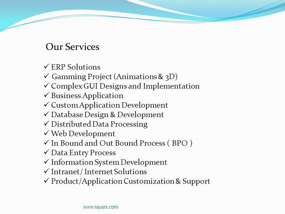 Our Services ERP Solutions Gamming Project (Animations & 3D) Complex GUI Designs and Implementation Business Application Custom Application Developmen