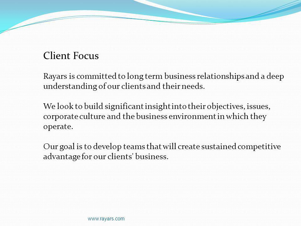 Client Focus Rayars is committed to long term business relationships and a deep understanding of our clients and their needs. We look to build signifi