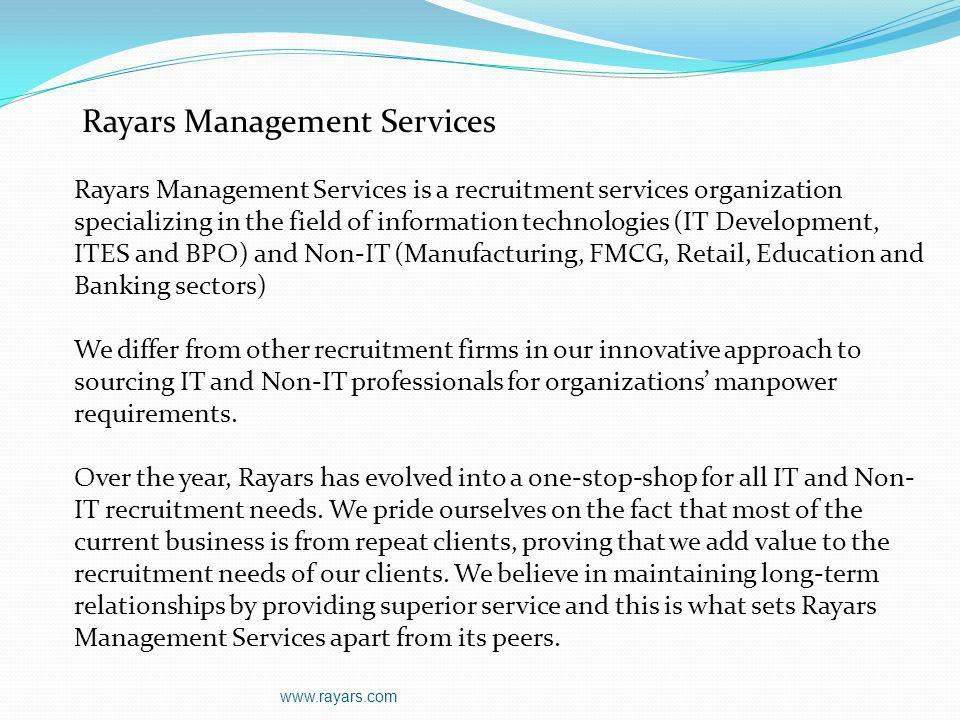 Rayars Management Services Rayars Management Services is a recruitment services organization specializing in the field of information technologies (IT