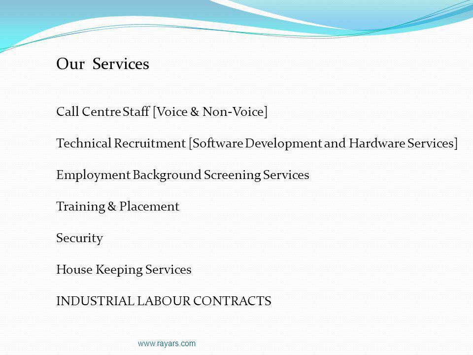 Our Services Call Centre Staff [Voice & Non-Voice] Technical Recruitment [Software Development and Hardware Services] Employment Background Screening