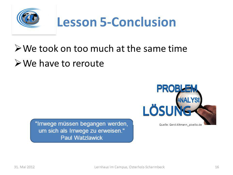 Lesson 5-Conclusion We took on too much at the same time We have to reroute